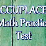 25 Accuplacer Math Practice Problems Explained. Free Accuplacer Test   Free Printable College Placement Test