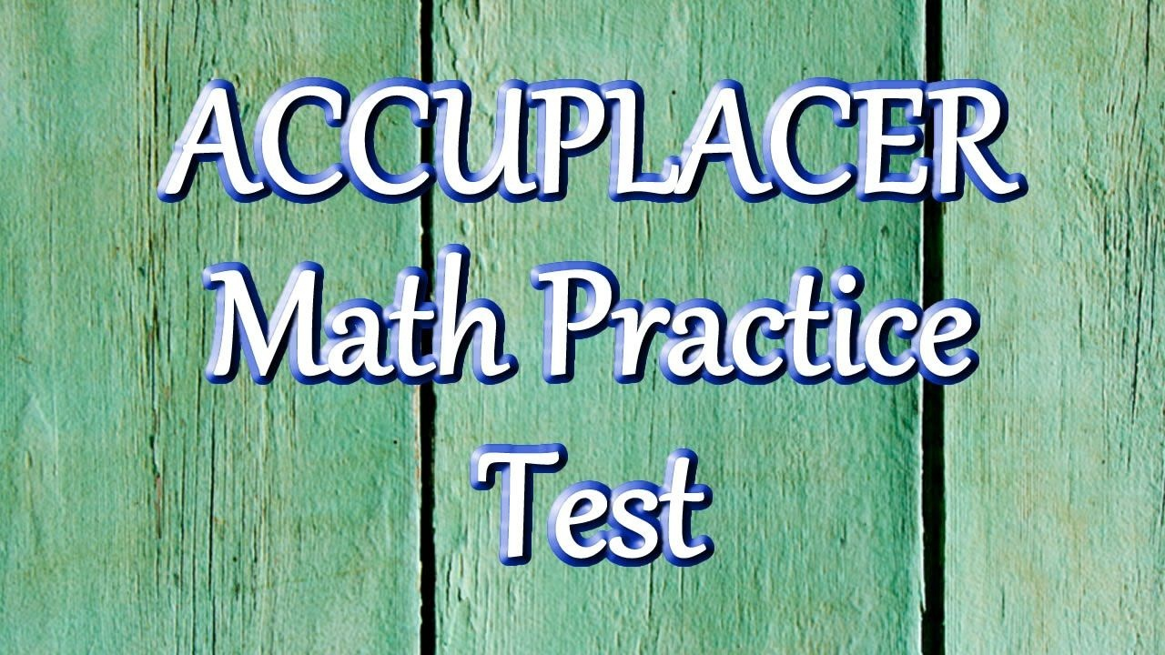 25 Accuplacer Math Practice Problems Explained. Free Accuplacer Test - Free Printable College Placement Test