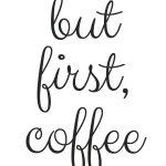 Free Printable! But First, Coffee | Random Fun Things | Coffee   Free Printable Quote Stencils