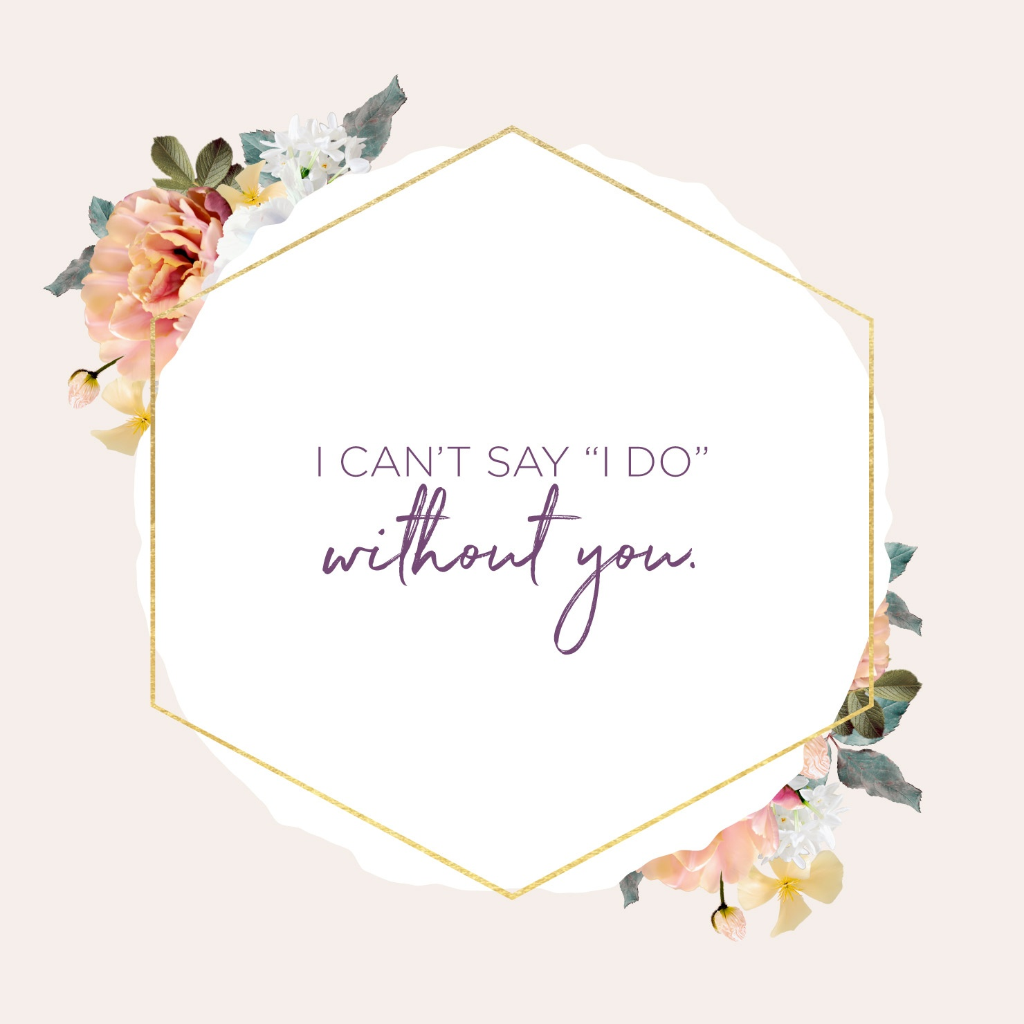 83 Bridesmaid Quotes And Sayings + Proposal Ideas | Shutterfly - I Can T Say I Do Without You Free Printable