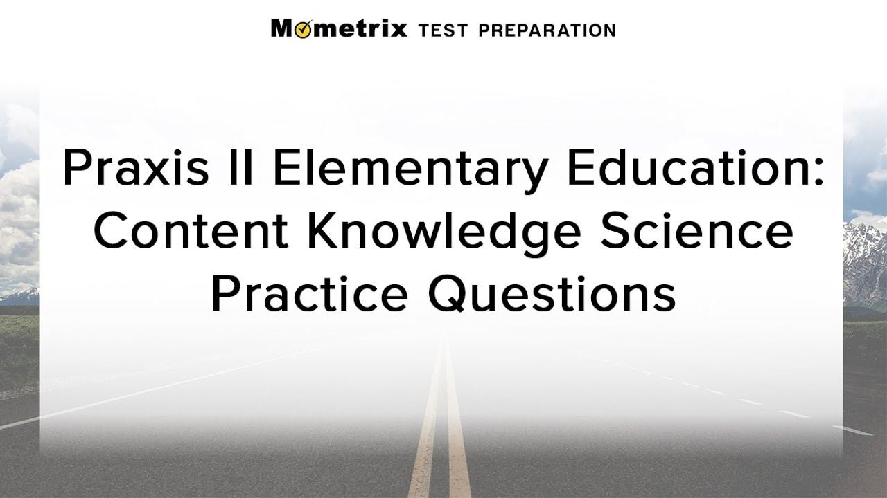Free Praxis Ii Elementary Education: Content Knowledge Science - Free Printable Praxis Math Practice Test