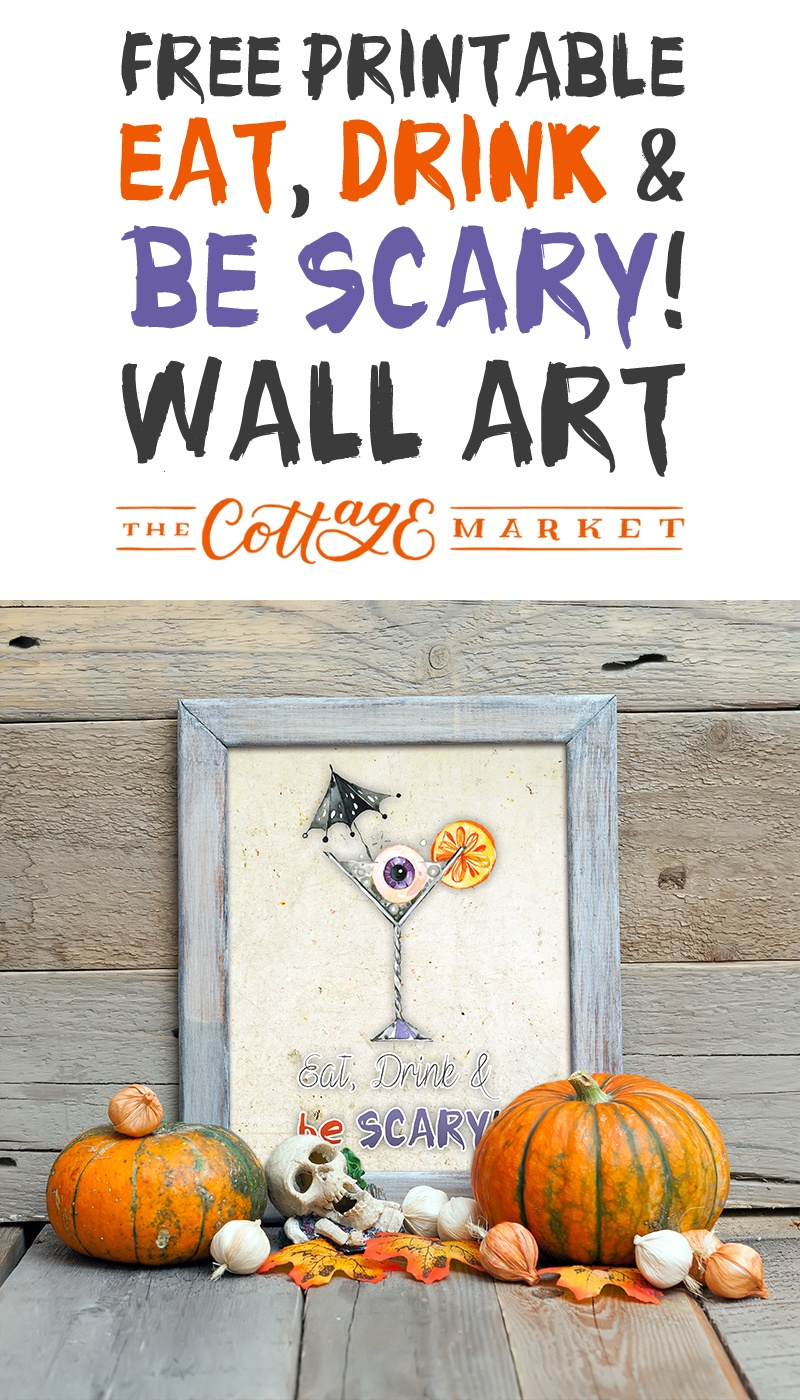 Free Printable Eat, Drink & Be Scary! Wall Art - The Cottage Market - Eat Drink And Be Scary Free Printable