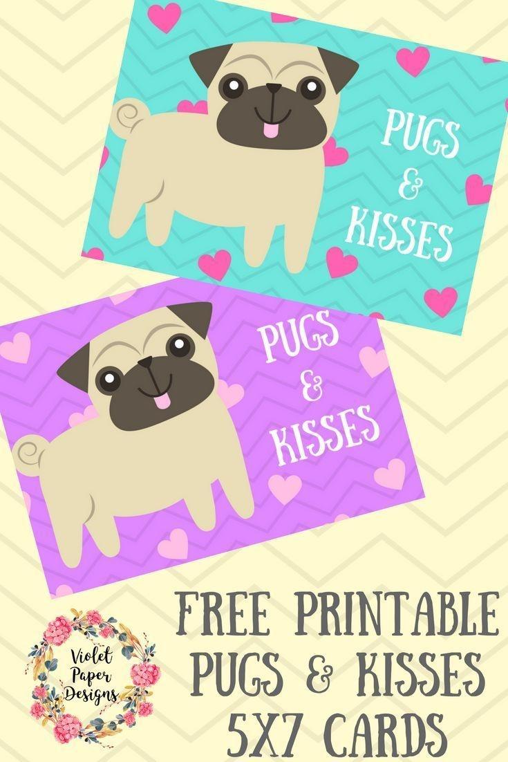 Free Printable Pugs & Kisses Cards | Pug Stuff | Crafts For Kids - Free Printable Pug Birthday Cards