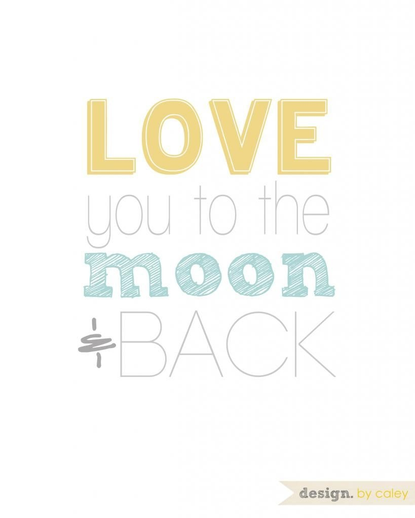 """Love You To The Moon And Back"""" / Free Printable From Designcaley - Free Printable Love You To The Moon And Back"""