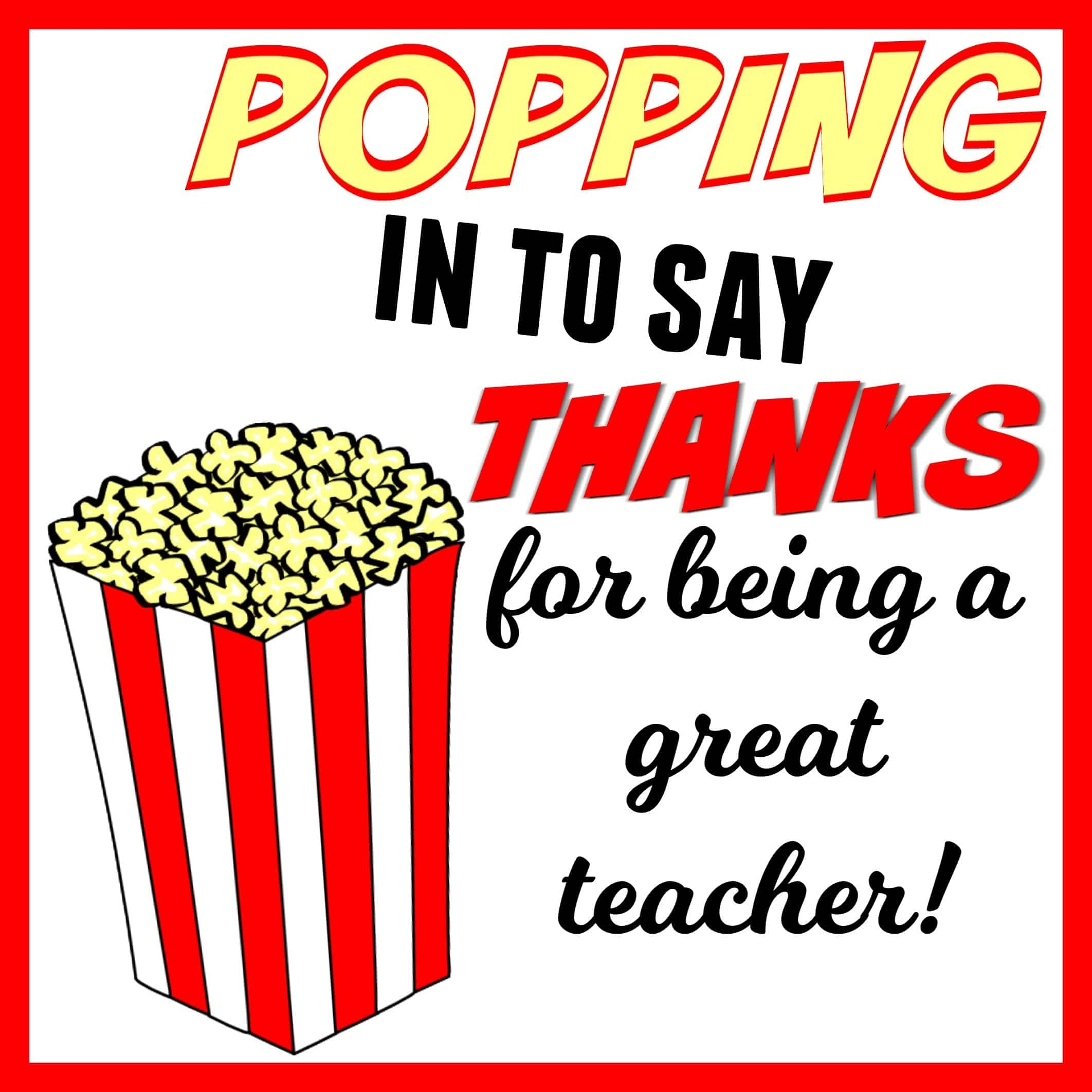 Popping In To Say Thanks | Popcorn Themed Teacher Gift + Free - Thanks For Popping By Free Printable
