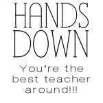 Serving Pink Lemonade: Hands Down You're The Best Teacher Around   Hands Down You Re The Best Teacher Around Free Printable