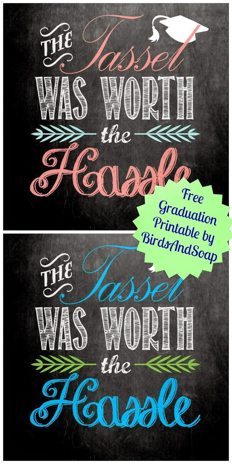 "The Tassel Was Worth The Hassle"" Free Graduation Printables. 