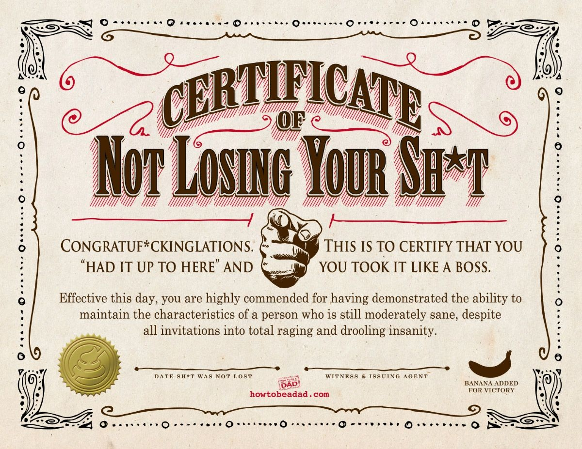 Your Certificate Of Not Losing Your Sh*t | Parentalaughs | Funny - Free Printable Funny Office Awards